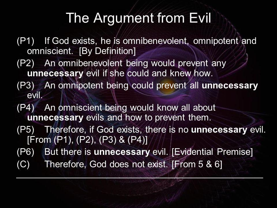 The Argument from Evil (P1) If God exists, he is omnibenevolent, omnipotent and omniscient. [By Definition]